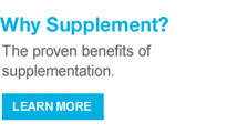 Why Supplement? The proven benefits of supplementation.