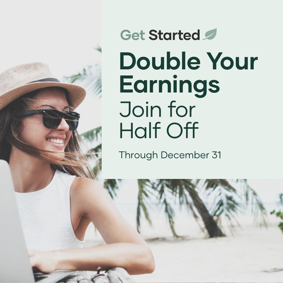 Start for Half. Make Double.